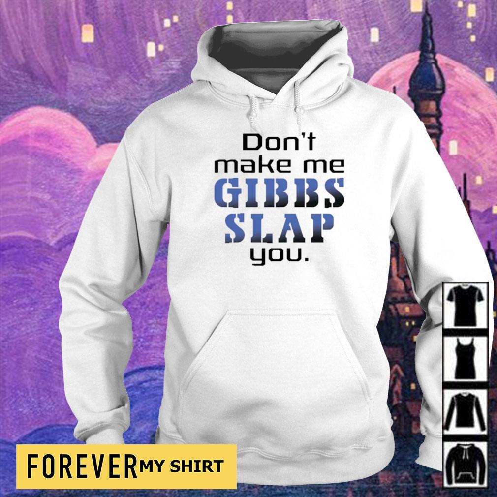 Don't make me gibbs slap you s hoodie