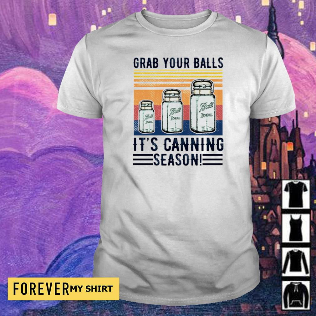 Grab your balls it's canning season vintage shirt