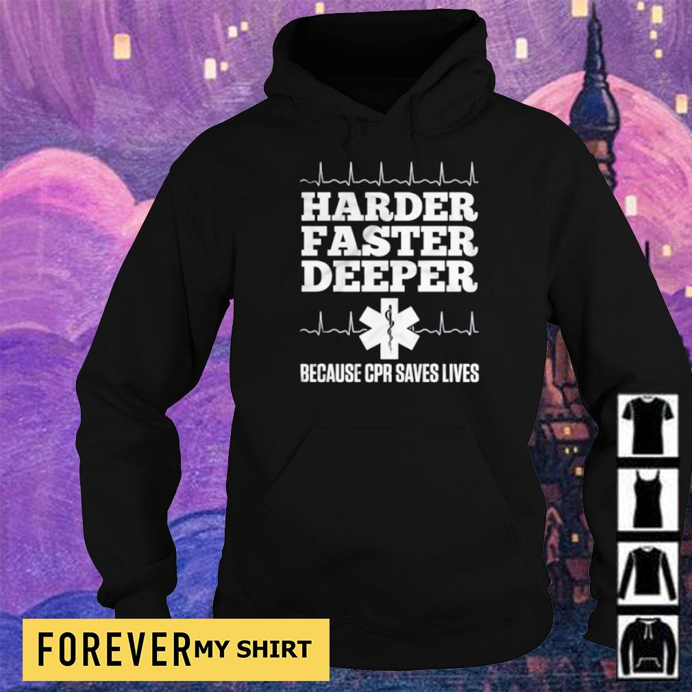 Harder faster deeper because CPR saves lives s hoodie