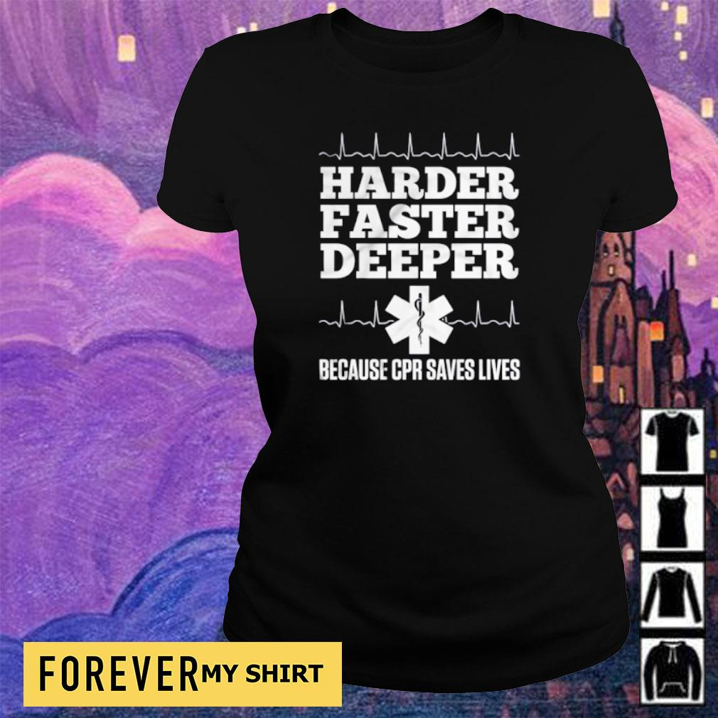Harder faster deeper because CPR saves lives s ladies tee