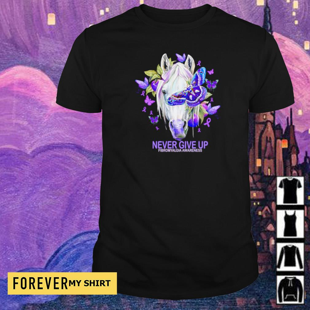 Horse never give up fibromyalgia awareness shirt