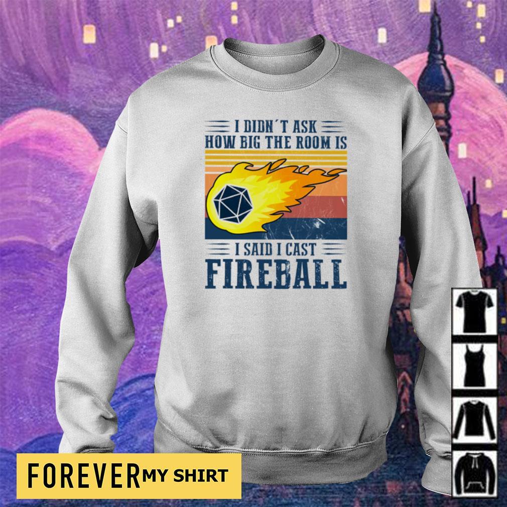 I didn't ask how big the room is I said I cast fireball s sweater