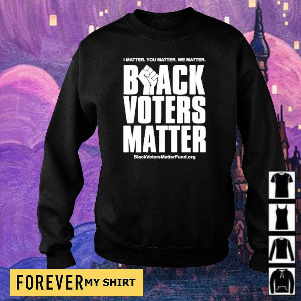 I matter you matter we matter black voters matter s sweater