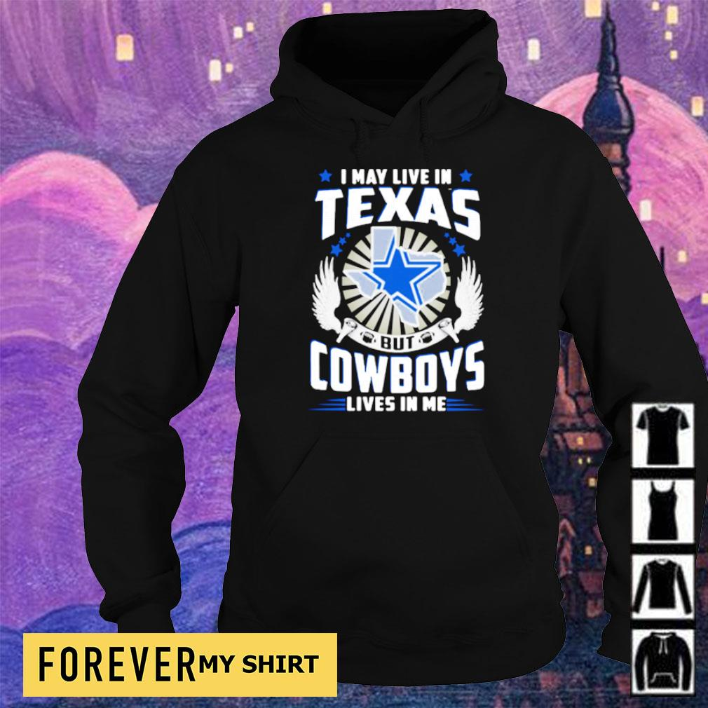 I may live in Texas but Cowboys lives in me s hoodie