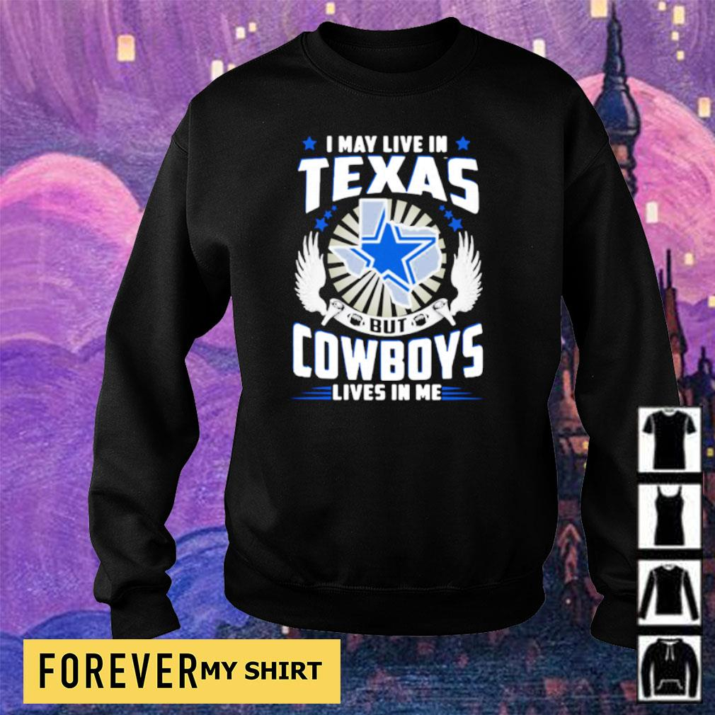 I may live in Texas but Cowboys lives in me s sweater