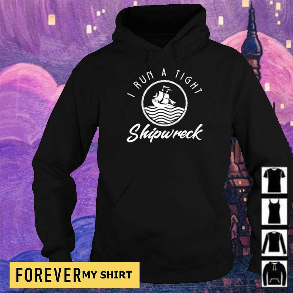 I run a tight shipwreck s hoodie