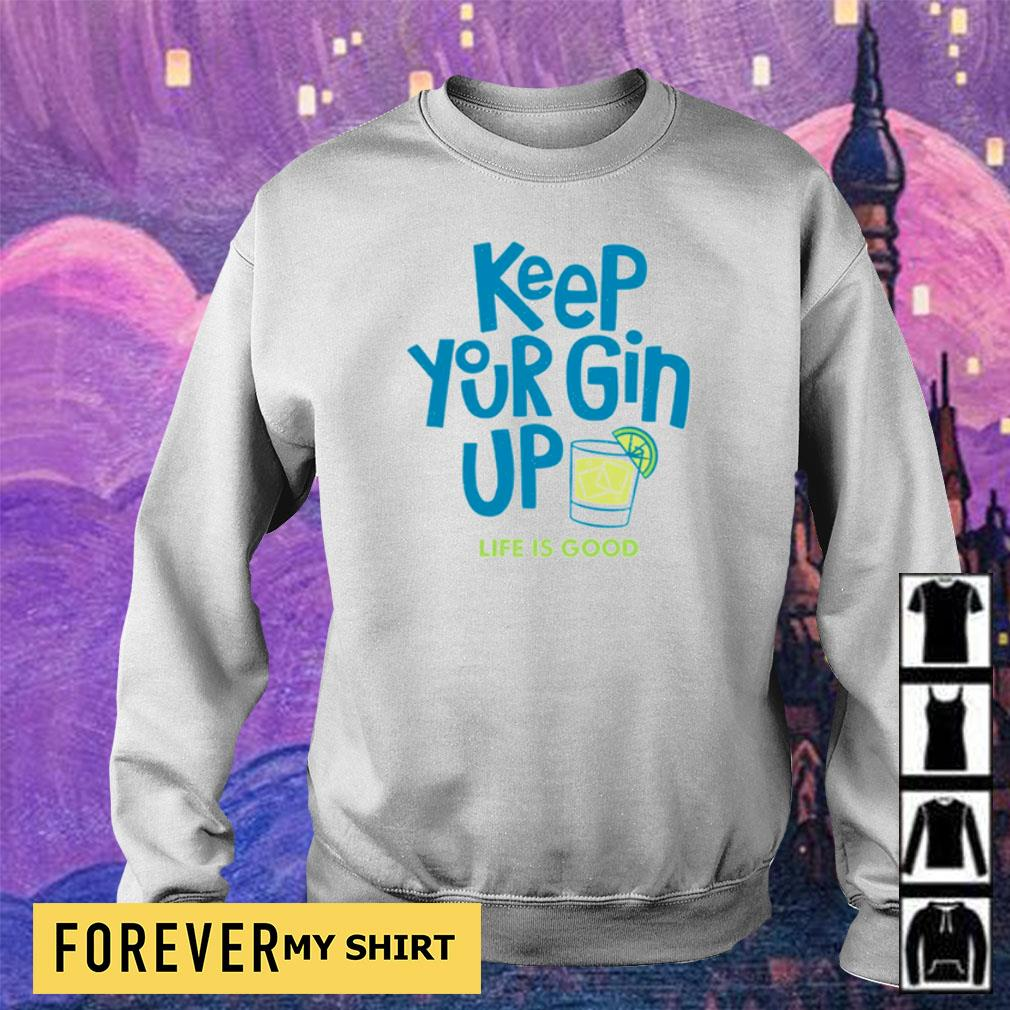 Keep your gin up life is good s sweater
