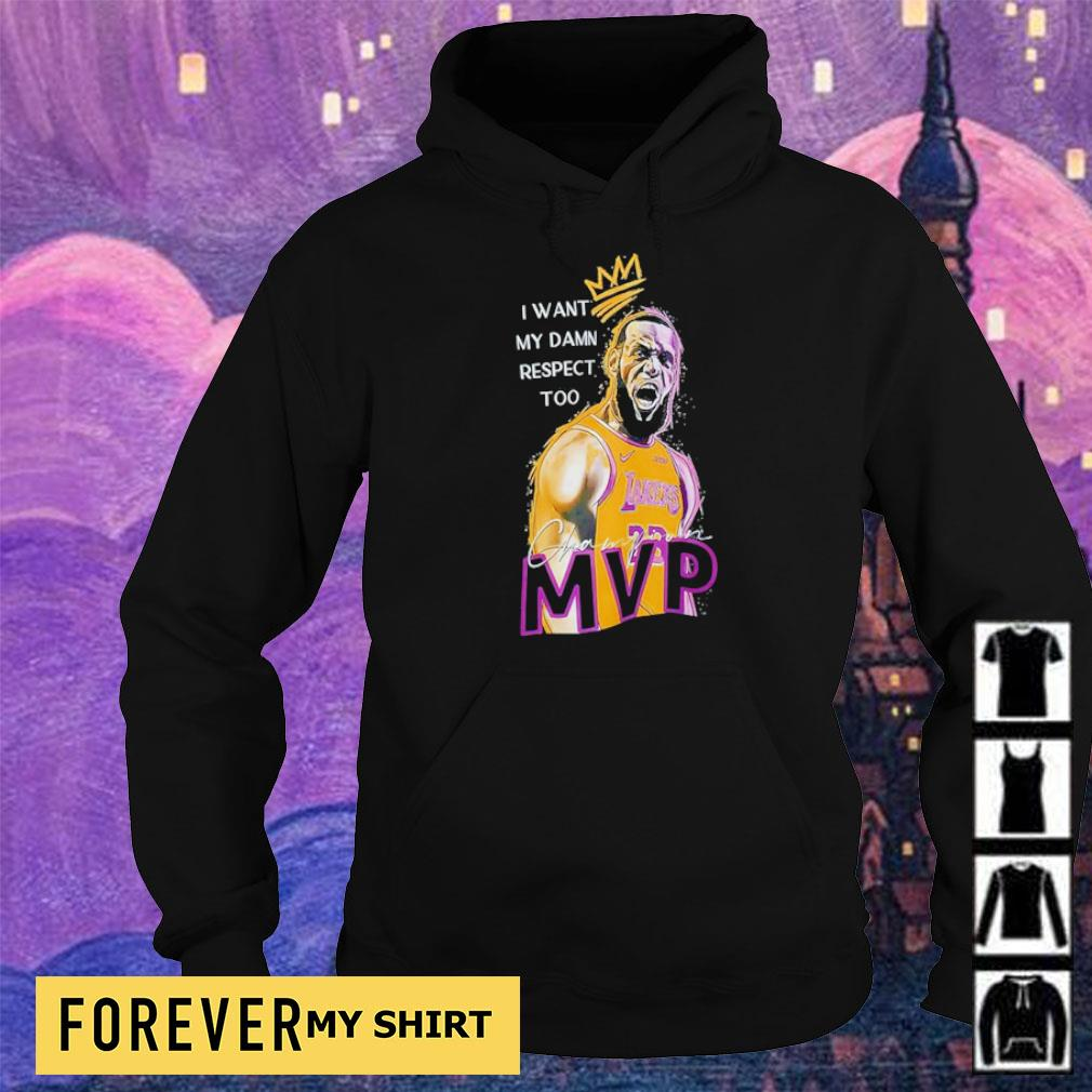 Lebron James I want my damn respect too MVP champion s hoodie