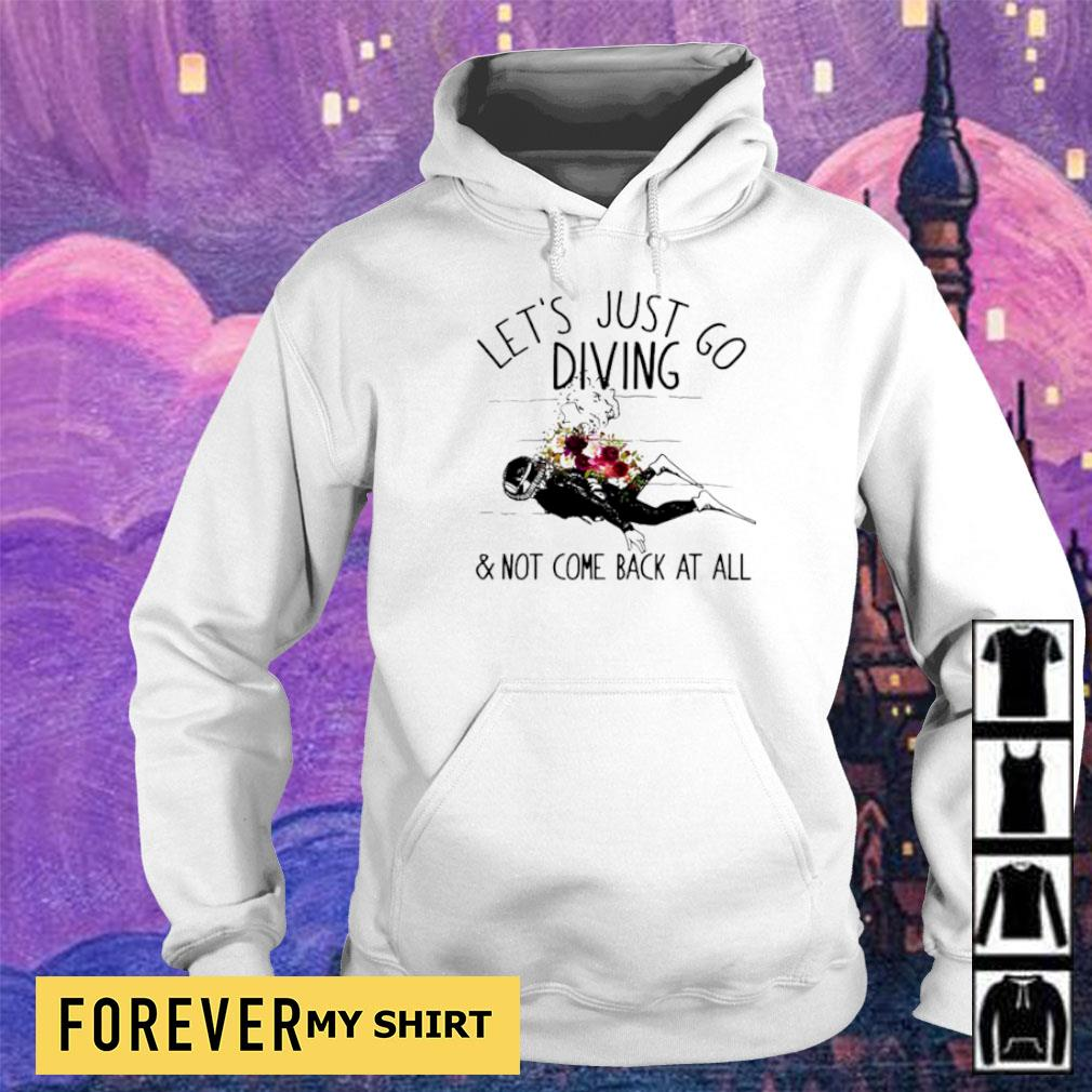 Let's just go diving and not come back at all s hoodie