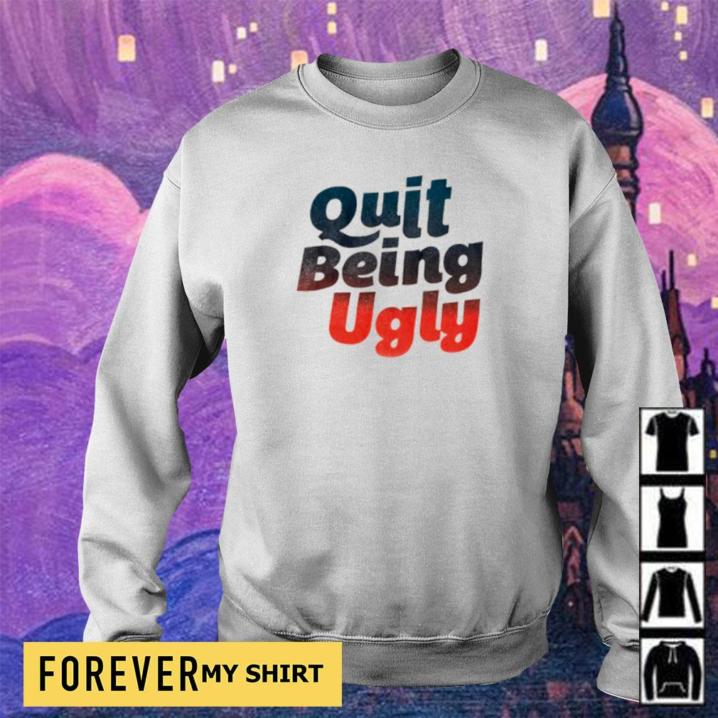 Official quit being ugly s sweater