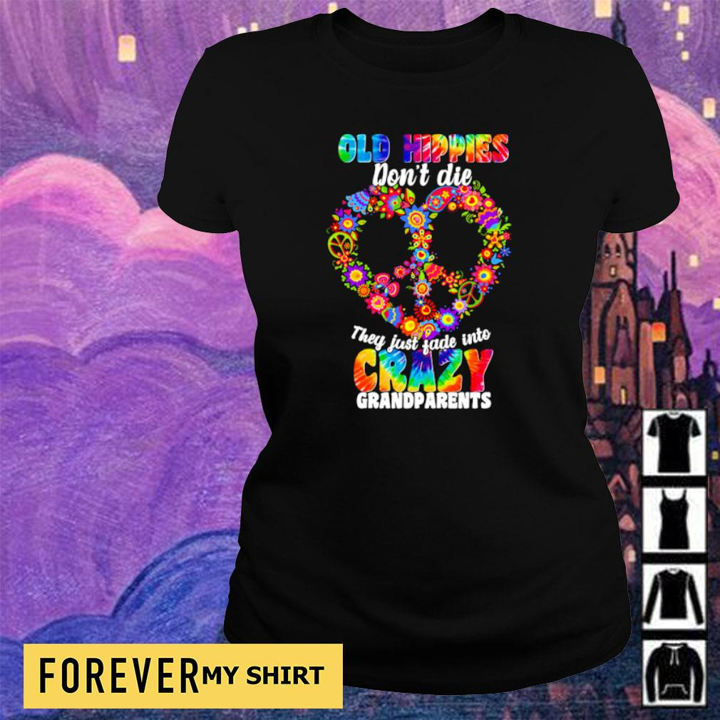 Old hippies don't die they just fade into crazy grandparents s ladies tee