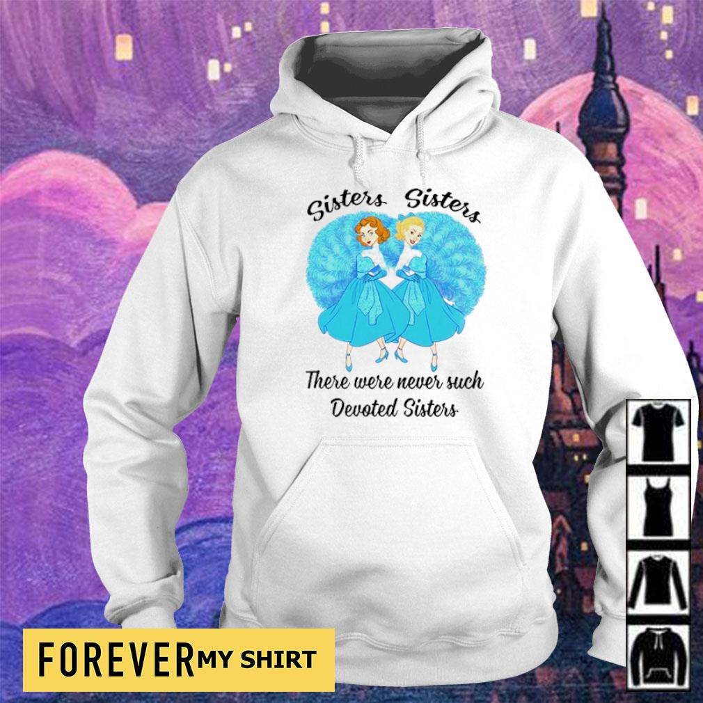 Sisters sisters there were never such devoted sisters s hoodie