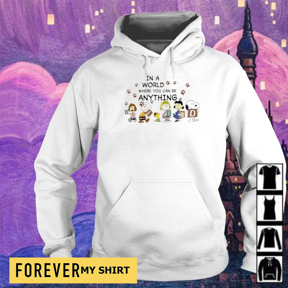 Snoopy and friends in a world where you can be anything s hoodie