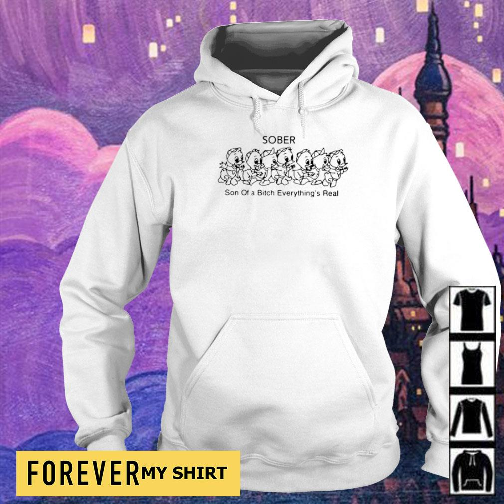 Sober son of a bitch everything's real s hoodie