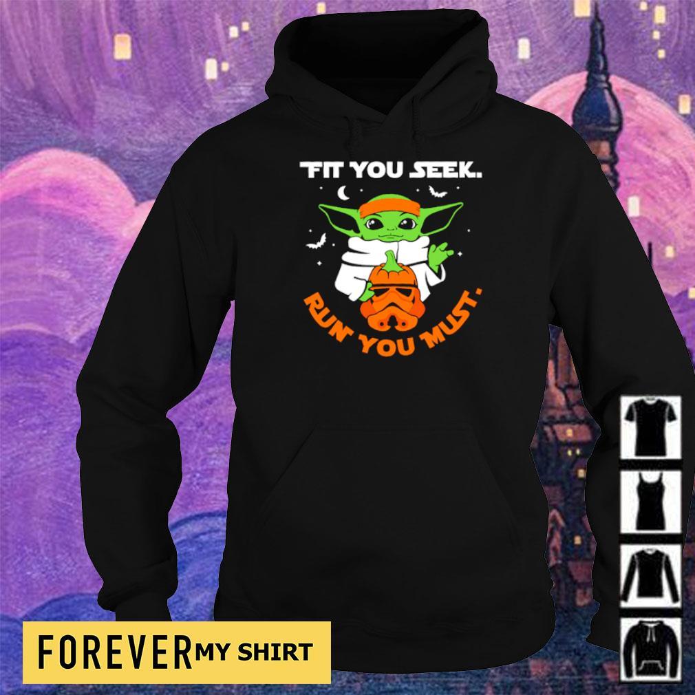 Star Wars Baby Yoda fit you seek run you must s hoodie