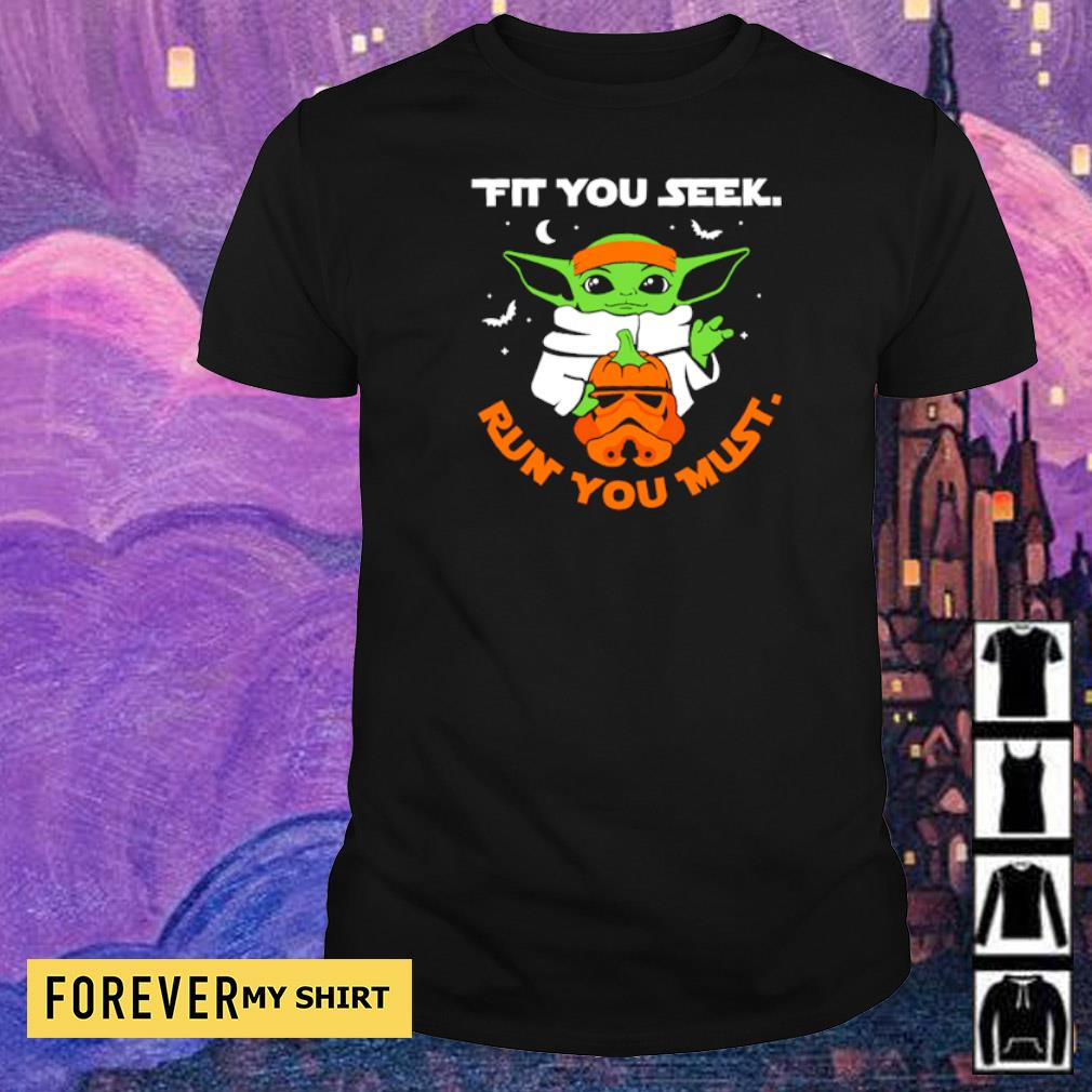 Star Wars Baby Yoda fit you seek run you must shirt