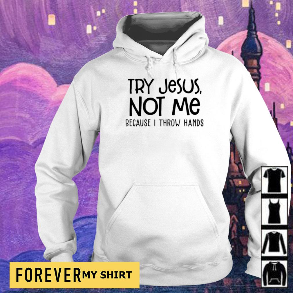 Try Jesus not me because I throw hands s hoodie