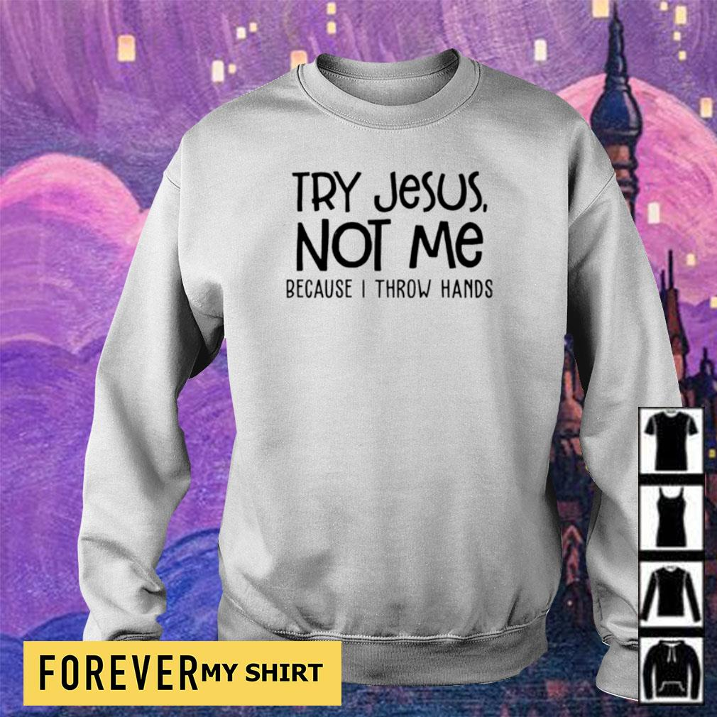 Try Jesus not me because I throw hands s sweater