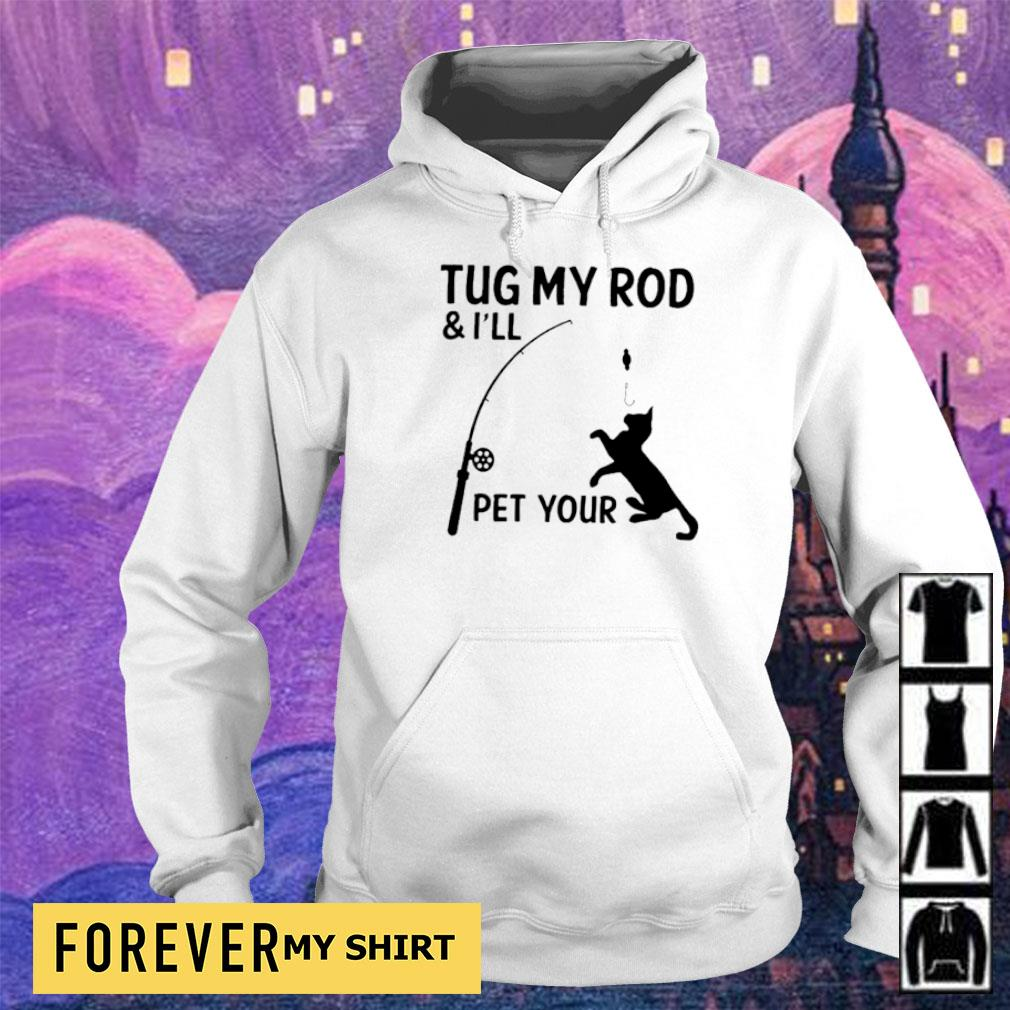 Tug my rod and I'll pet your cat s hoodie