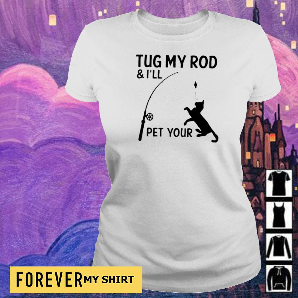 Tug my rod and I'll pet your cat s ladies