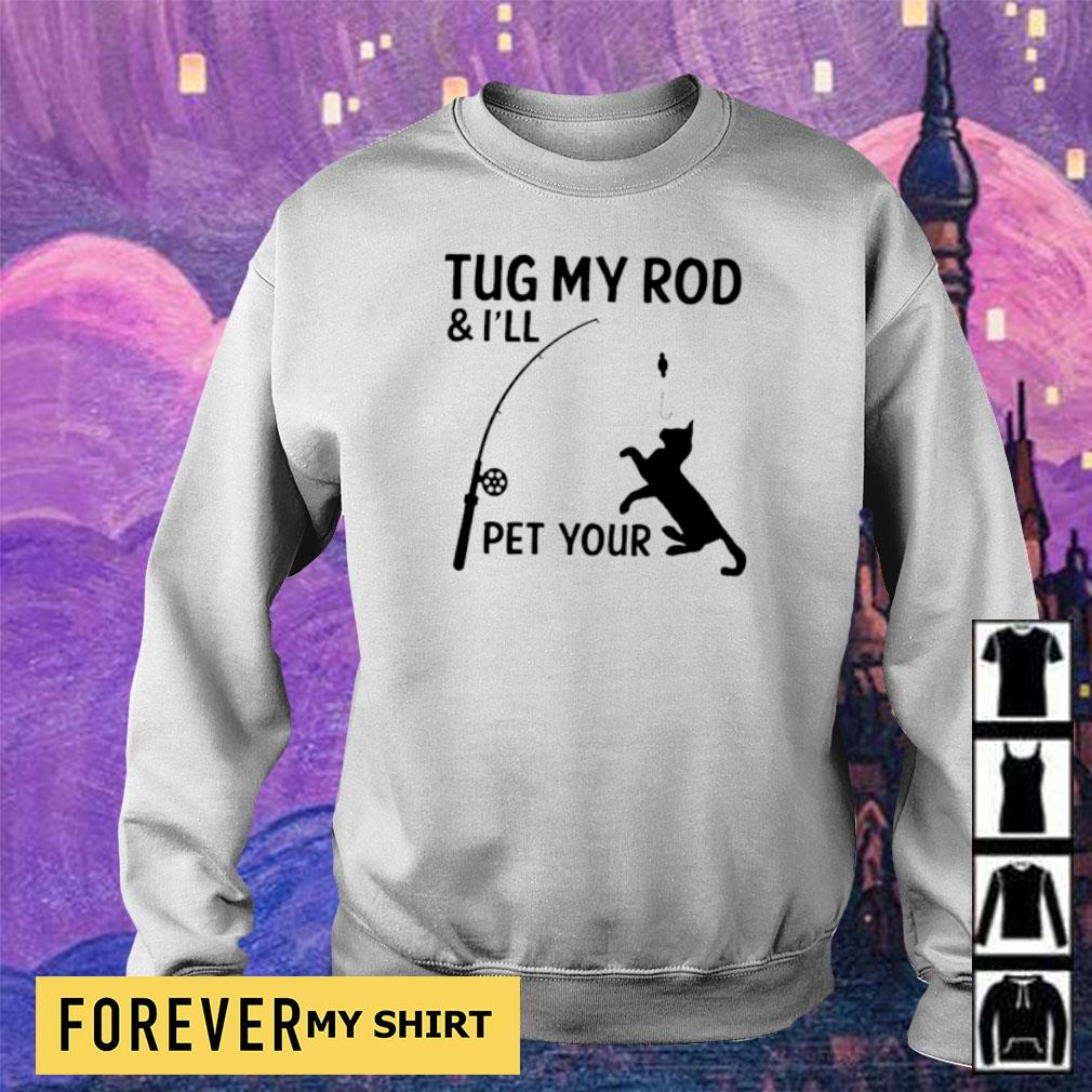 Tug my rod and I'll pet your cat s sweater