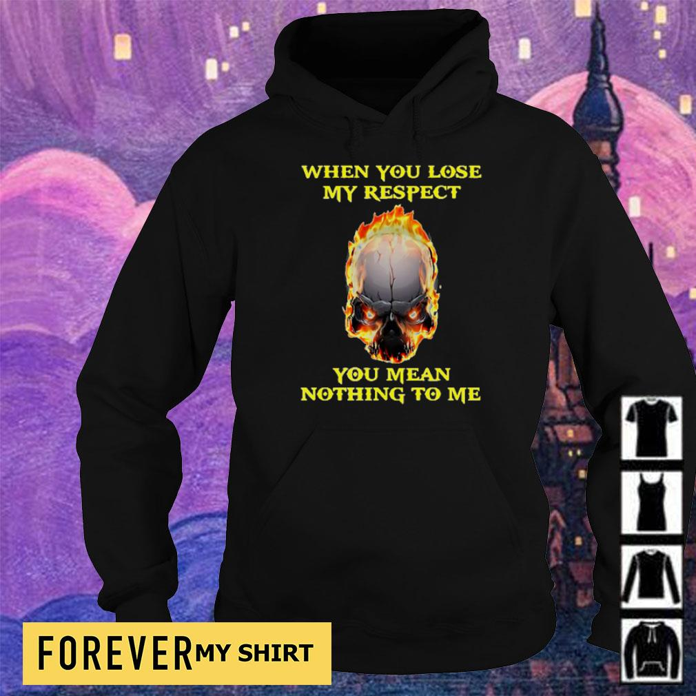 When you lose my respect you mean nothing to me s hoodie