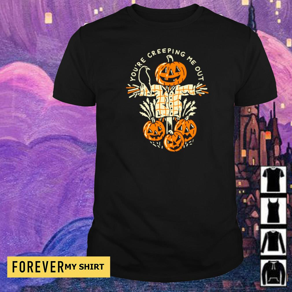 You are creeping me out happy Halloween shirt