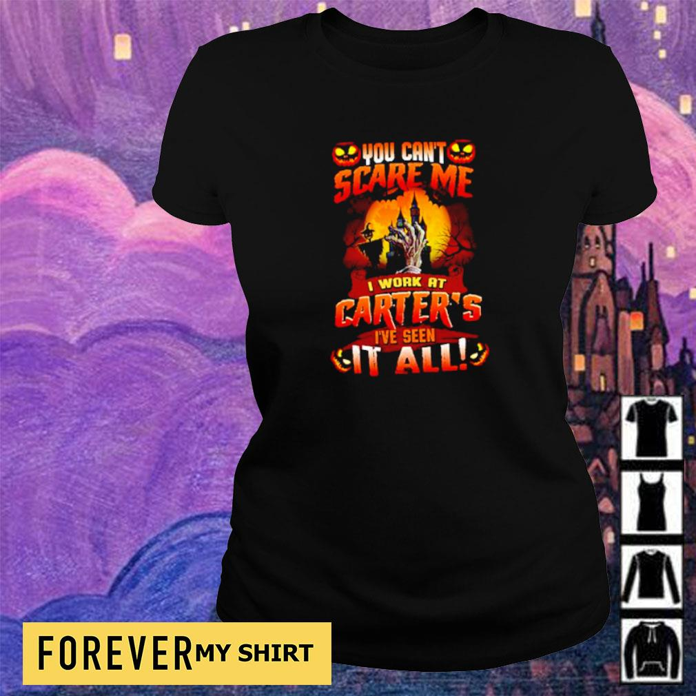 You can't scare me I work at Carter's I've seen it all Halloween s ladies tee