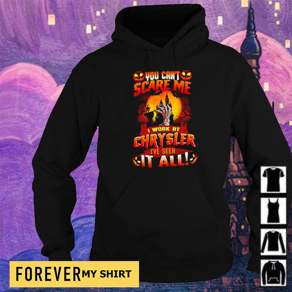 You can't scare me I work at Chrysler I've seen it all Halloween s hoodie