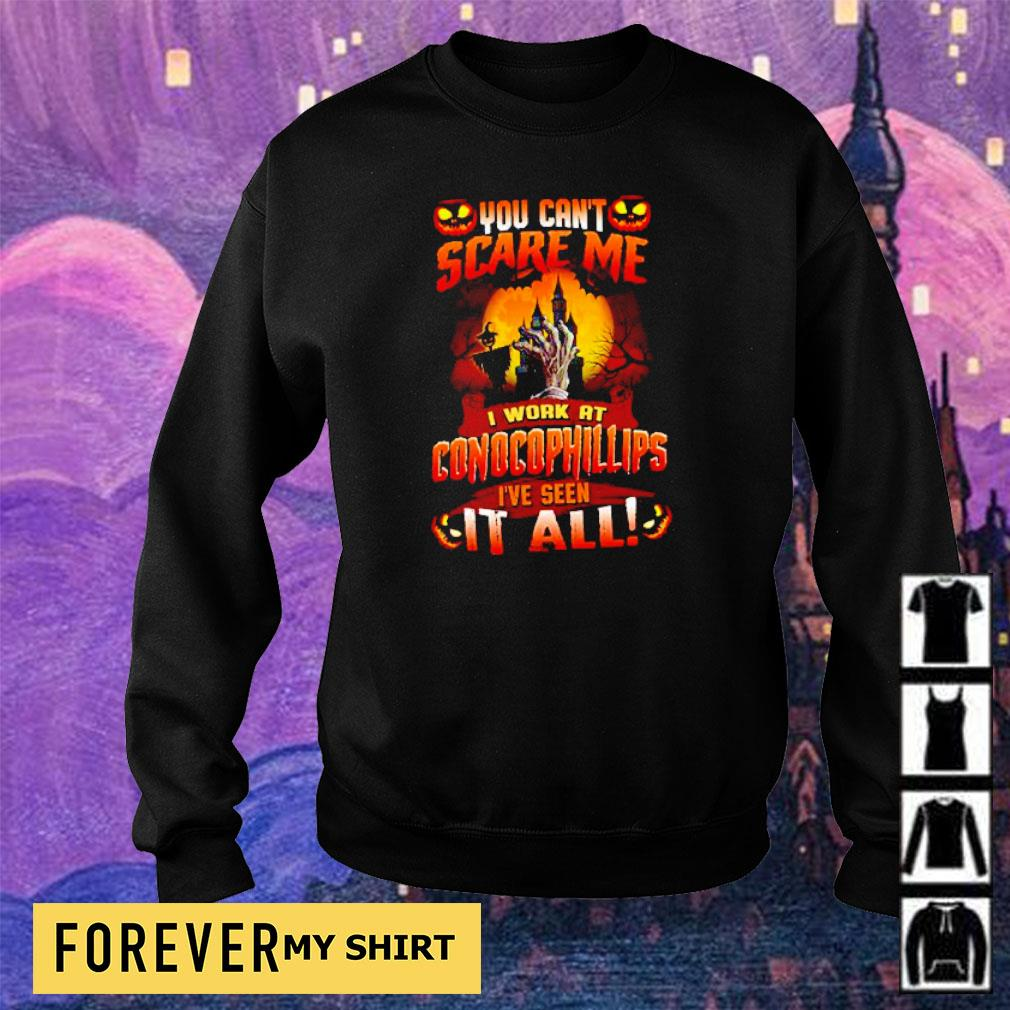 You can't scare me I work at Conocophillips I've seen it all Halloween s sweater