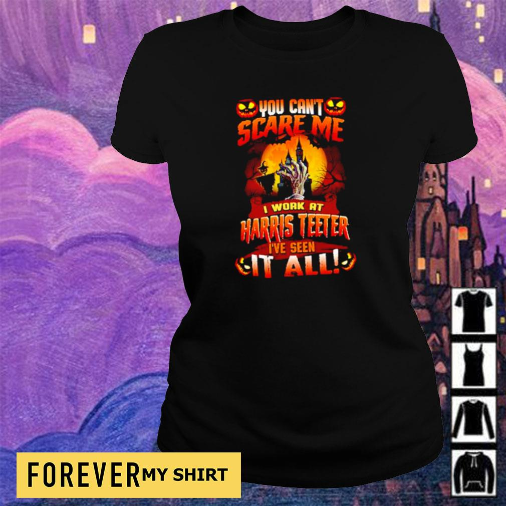 You can't scare me I work at Harris Teeter I've seen it all Halloween s ladies tee