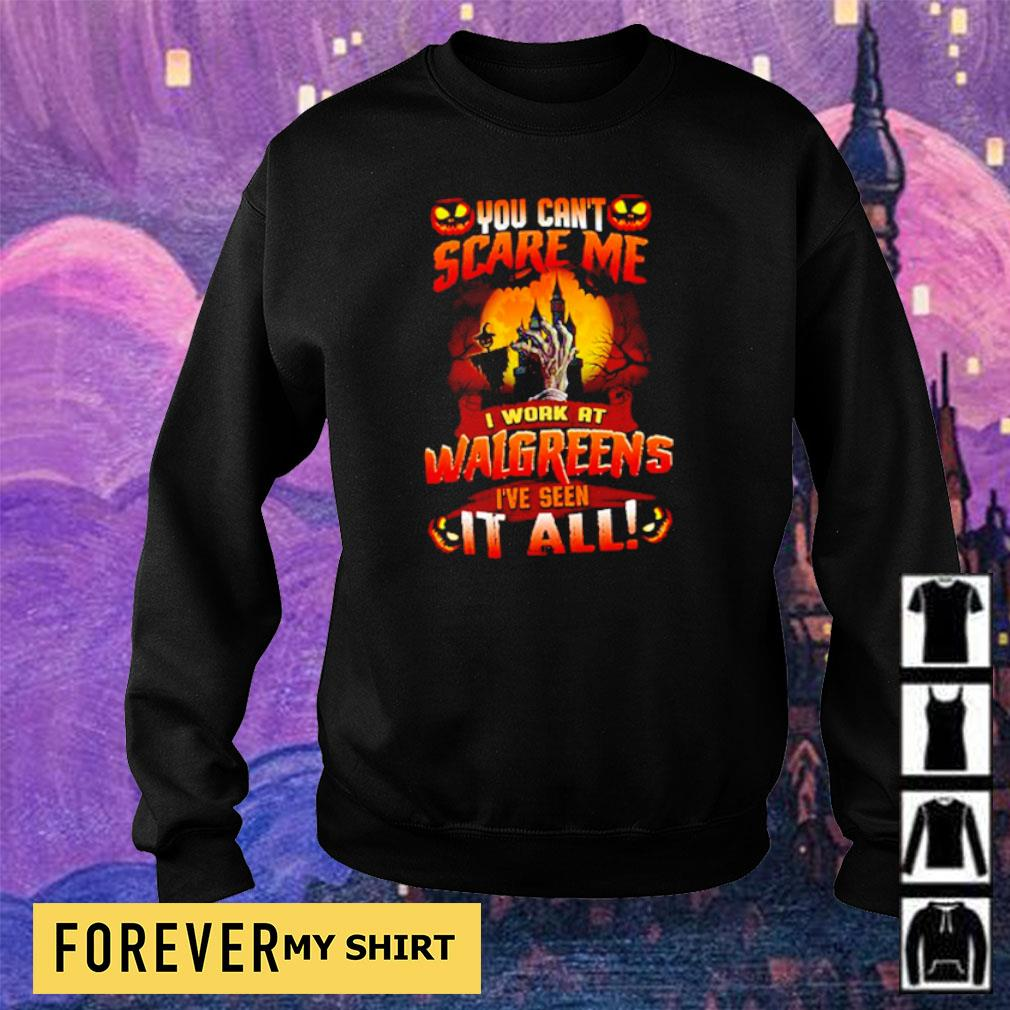 You can't scare me I work at Walgreens I've seen it all Halloween s sweater