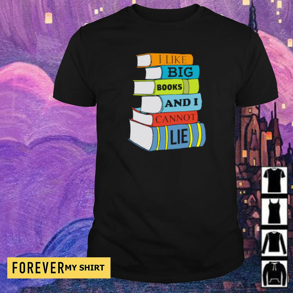I like books and I cannot lie shirt