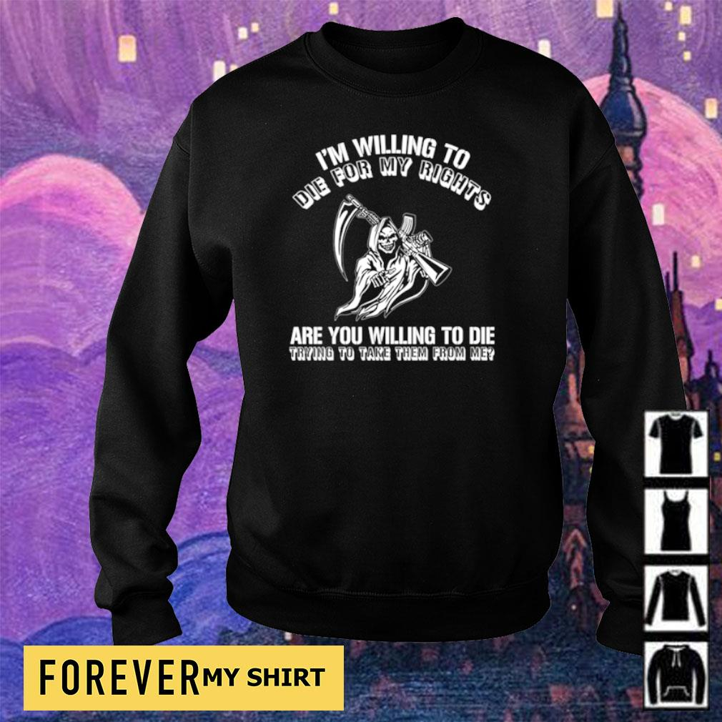 I'm willing to die for my rights are you willing to die trying to take them from me s sweater