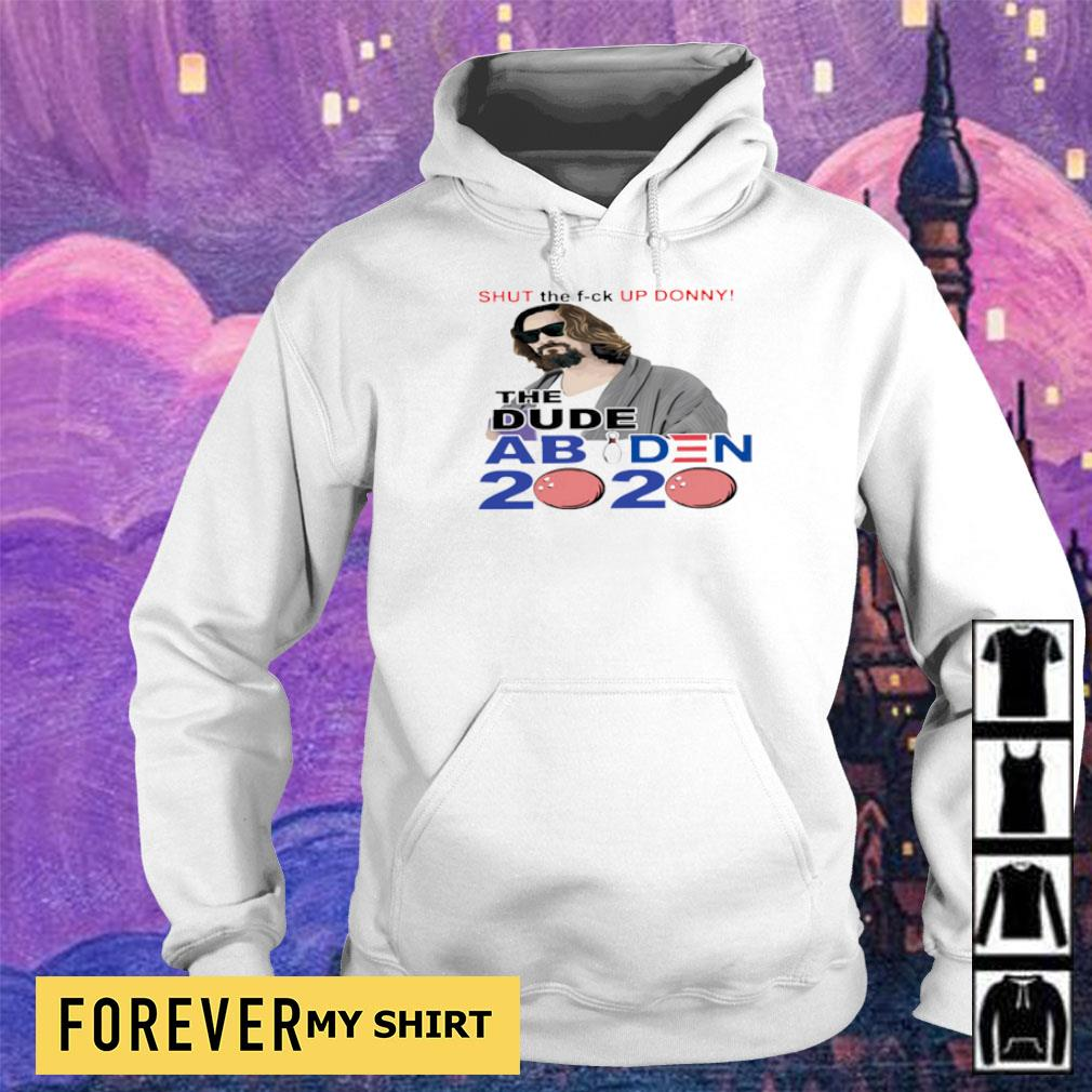 Shut the fuck up Donny the dude Abiden 2020 s hoodie