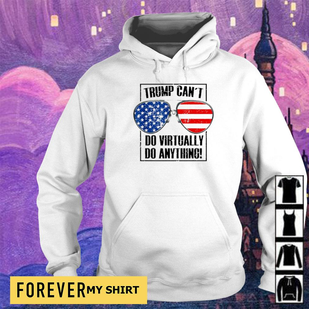 Trump can't do virtually do anything s hoodie