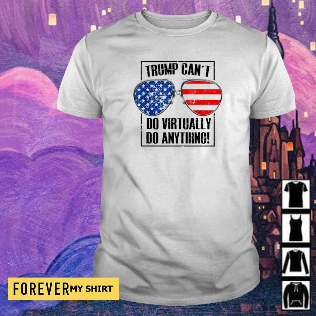 Trump can't do virtually do anything shirt