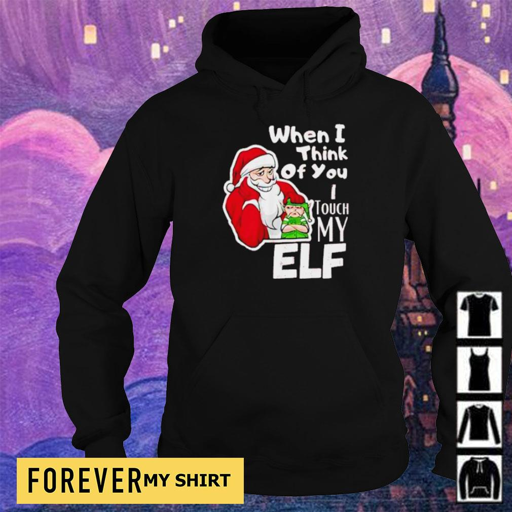 Santa when I think of you I touch my elf Christmas sweater hoodie