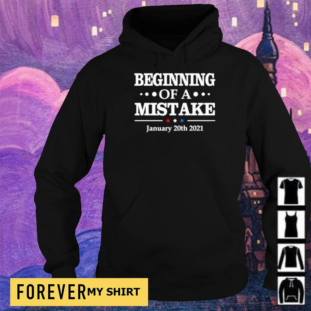 Beginning of a mistake january 20th 2021 s hoodie