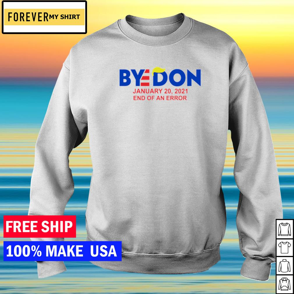 Bye Donald Trump january 20 2021 end of an error s sweater