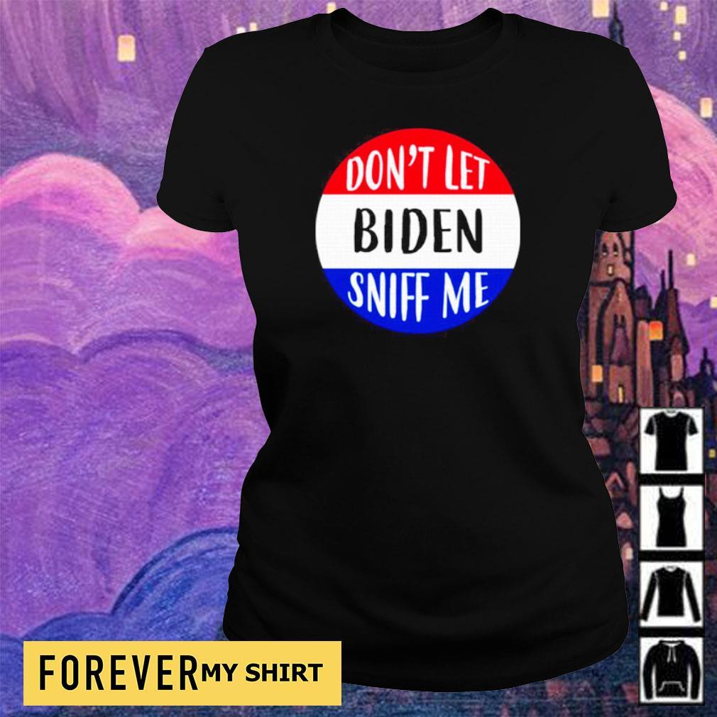 Don't let Biden sniff me 2021 s ladies tee