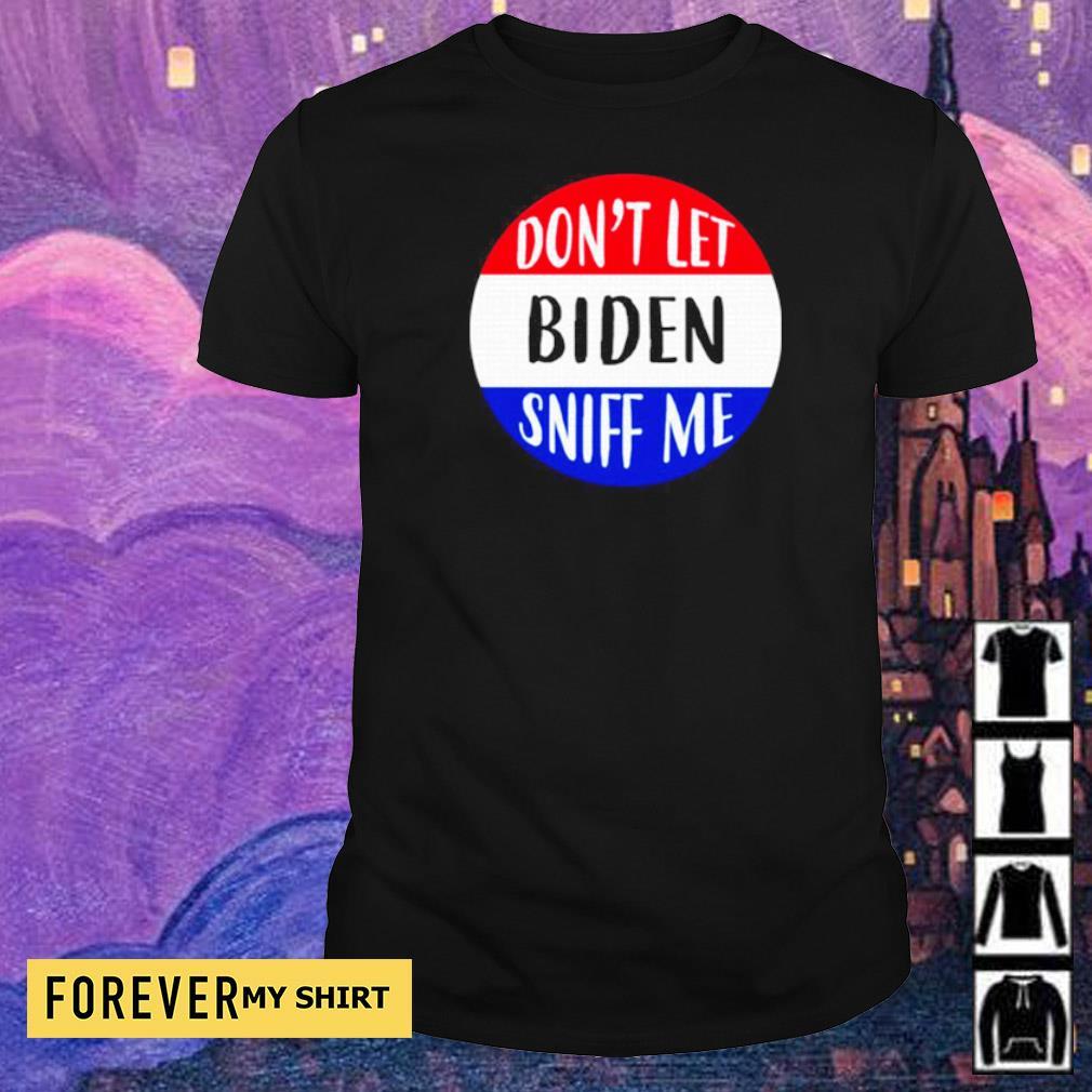 Don't let Biden sniff me 2021 shirt