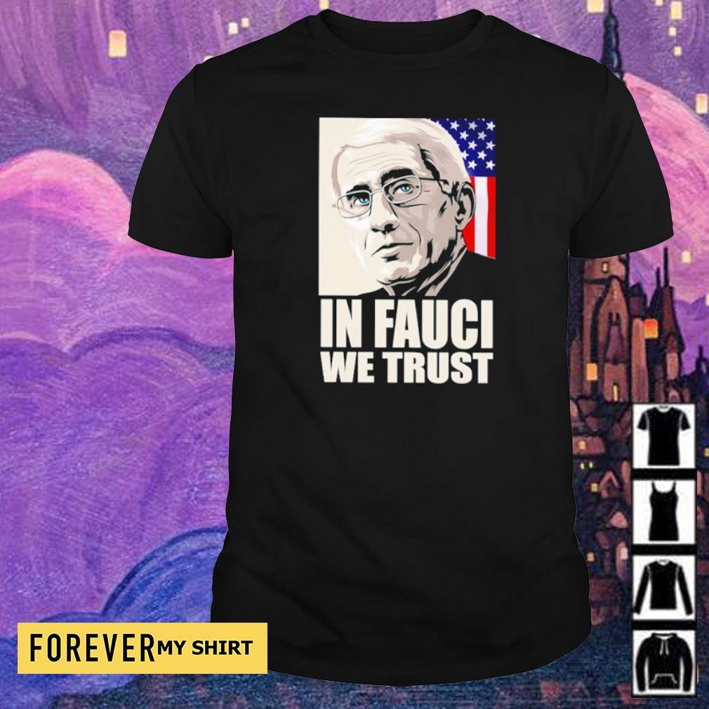 Fauci in Fauci we trust American Flag shirt