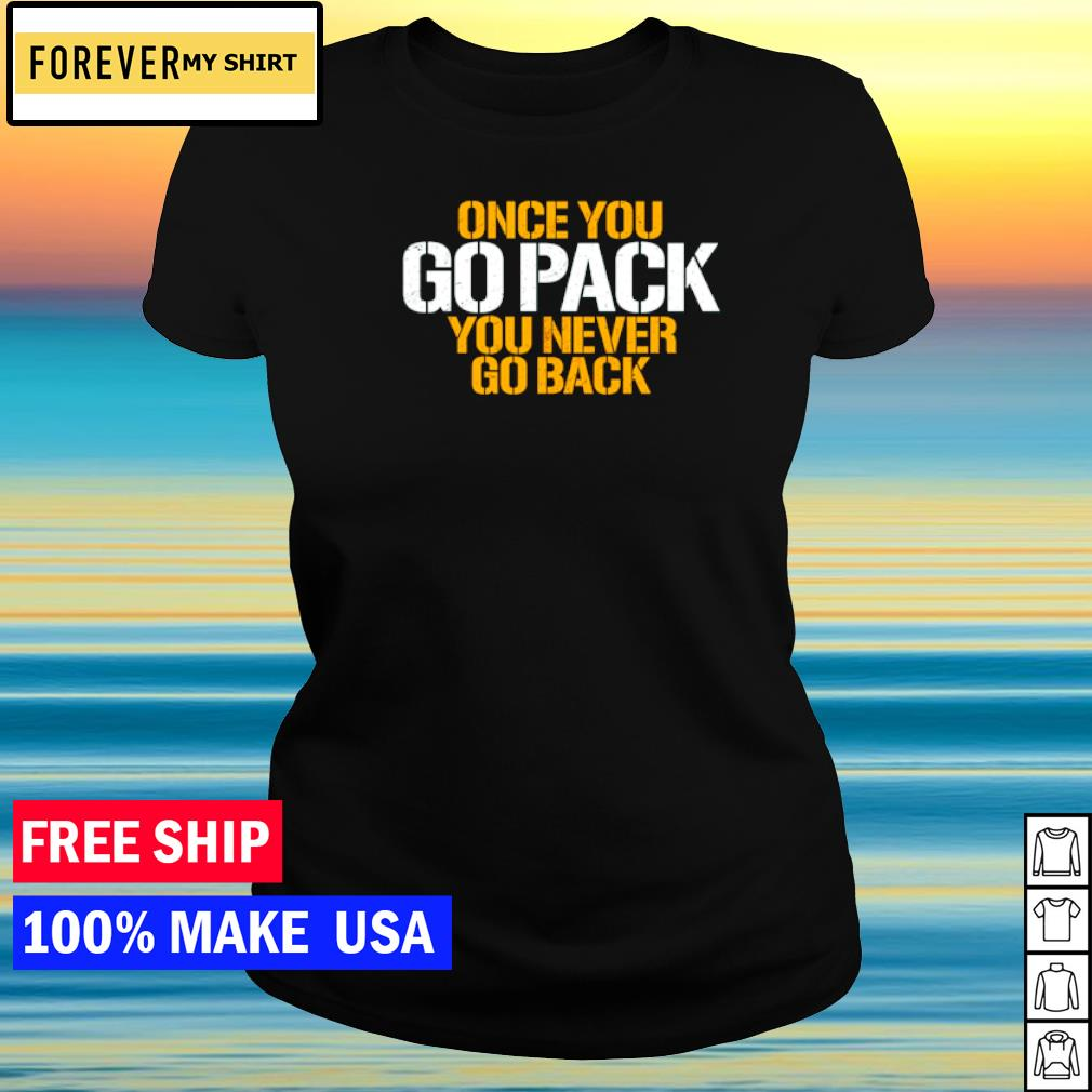 Green Bay Packers once you go Pack you never go back s ladies tee