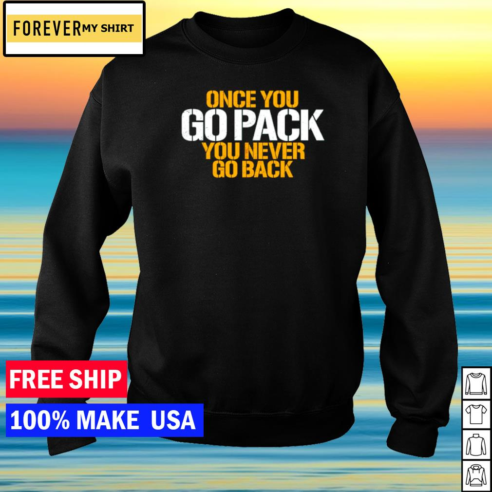 Green Bay Packers once you go Pack you never go back s sweater