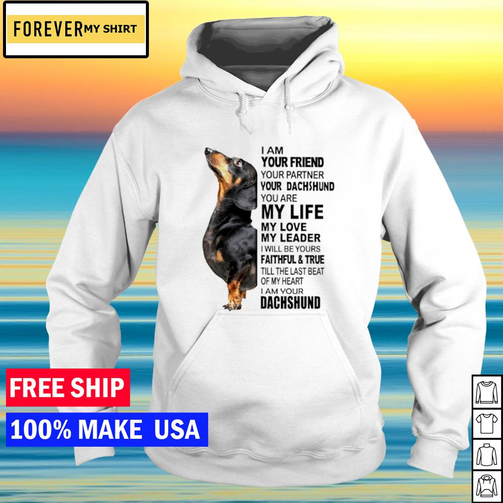 I am your friend your partner your dachshund you are my life my love s hoodie