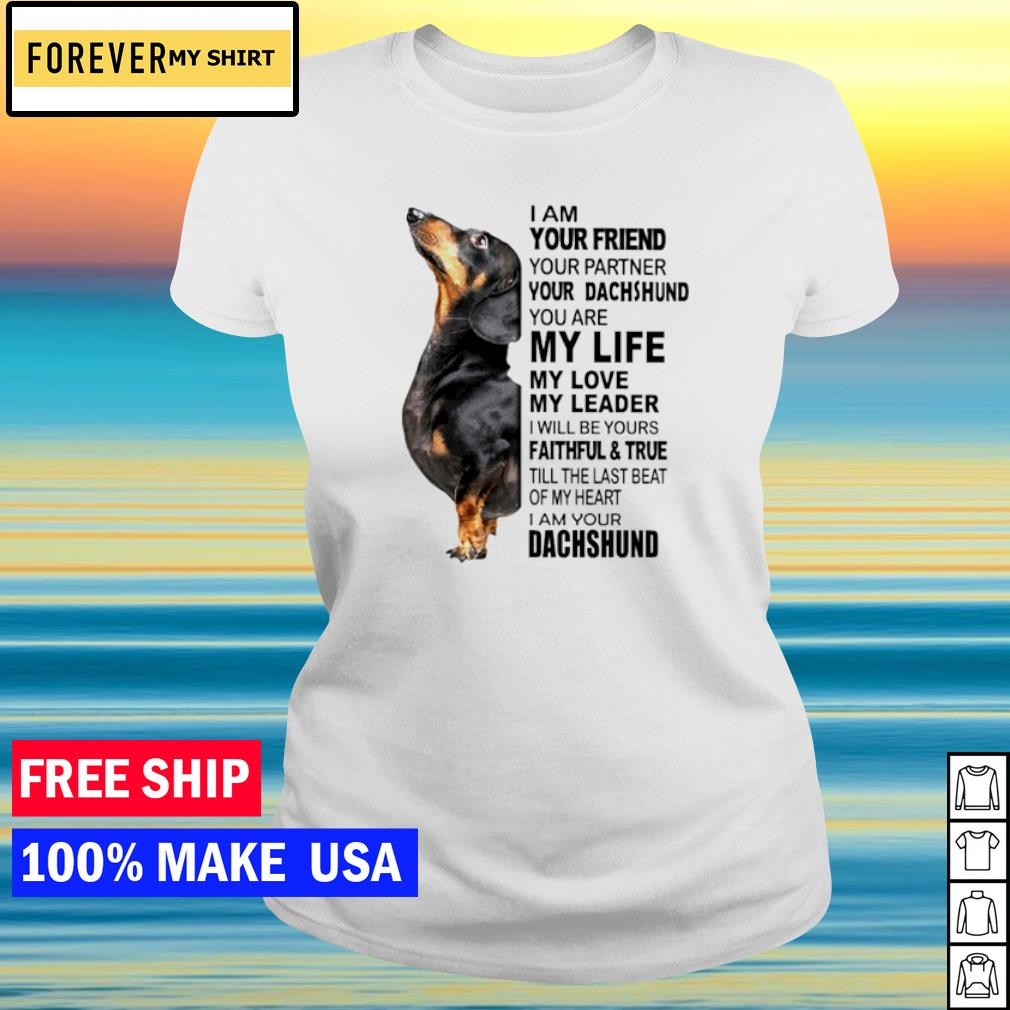 I am your friend your partner your dachshund you are my life my love s ladies tee