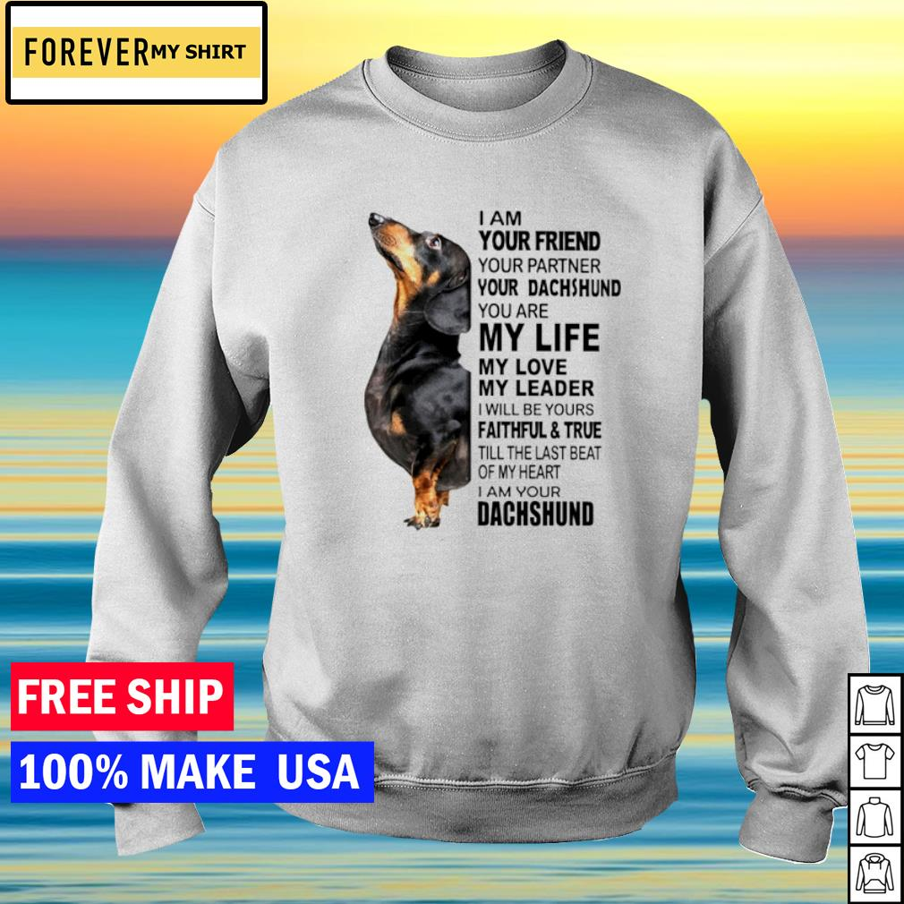 I am your friend your partner your dachshund you are my life my love s sweater