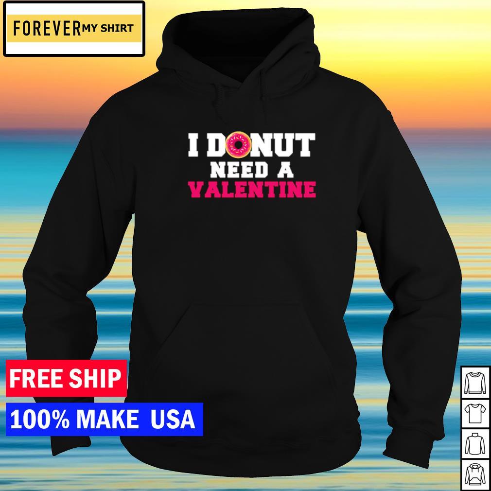 I donut need a Valentine february 14 s hoodie