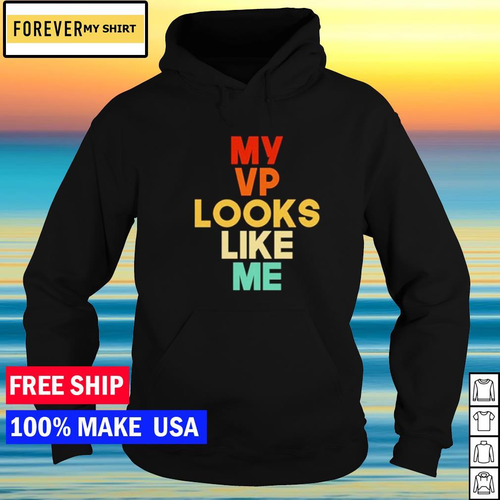 My VP looks like me s hoodie